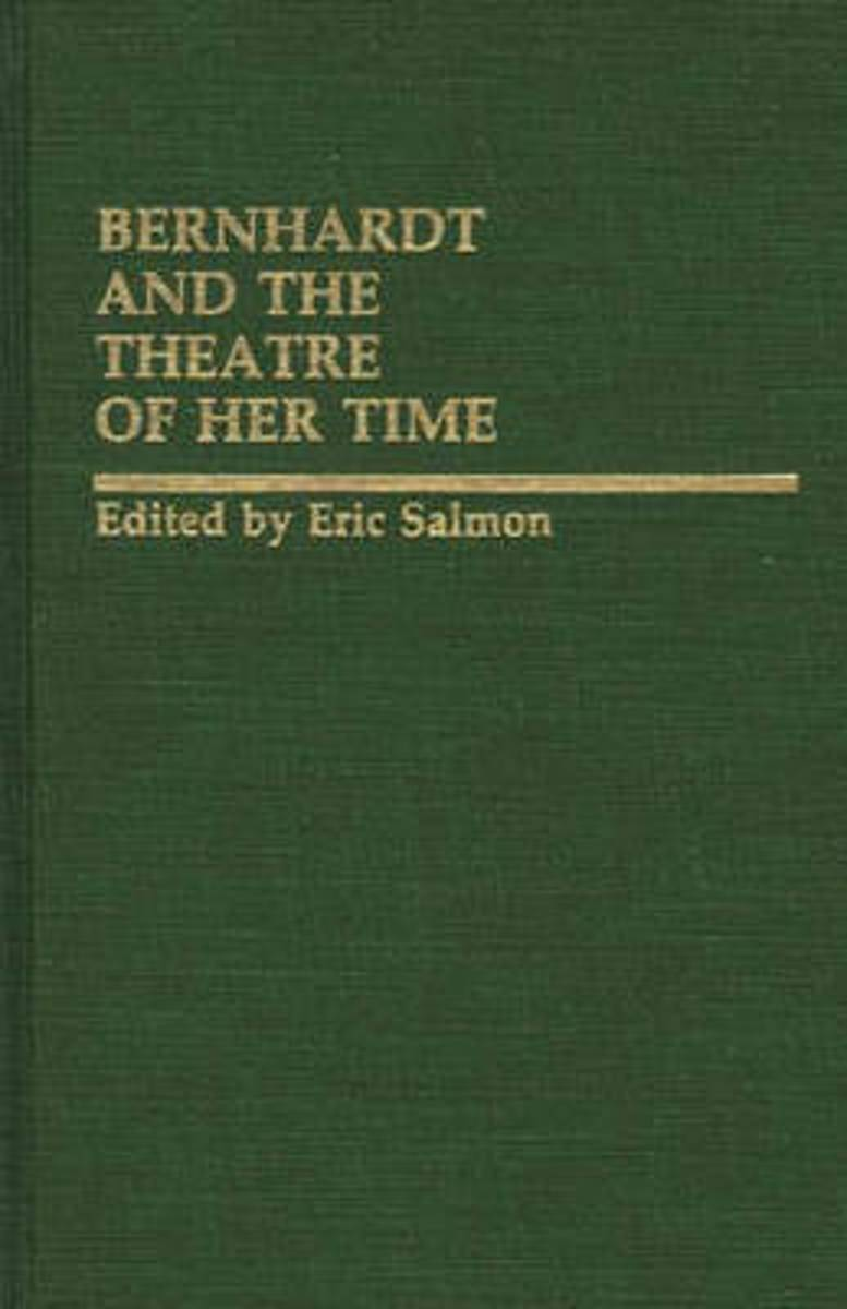 Bernhardt and the Theatre of Her Time