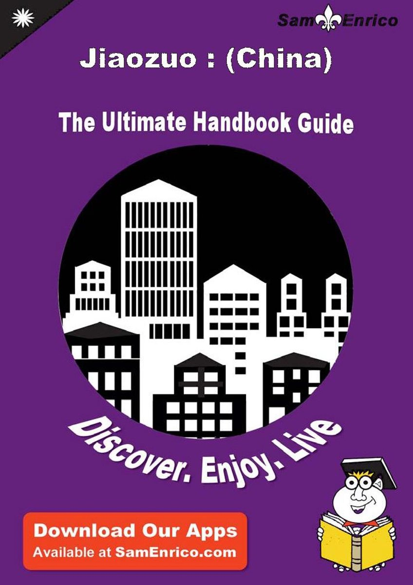 Ultimate Handbook Guide to Jiaozuo : (China) Travel Guide