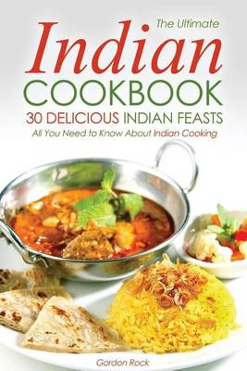 The Ultimate Indian Cookbook, 30 Delicious Indian Feasts