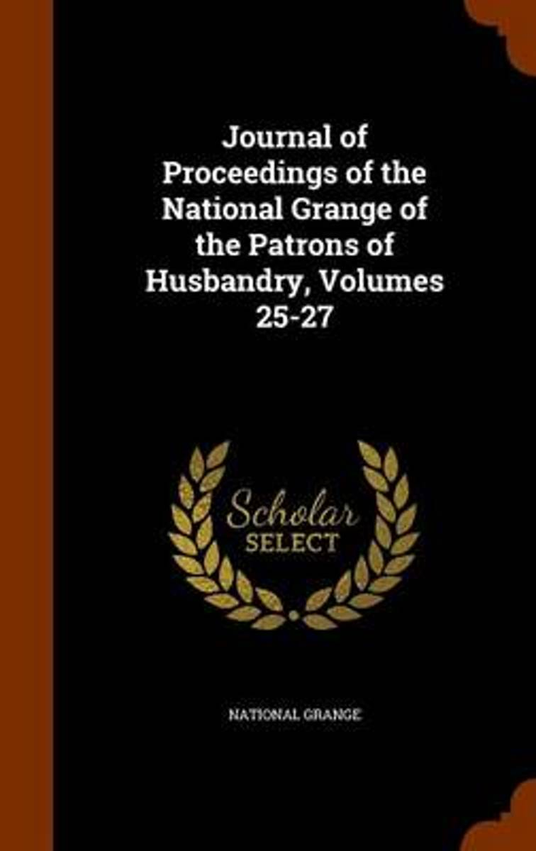 Journal of Proceedings of the National Grange of the Patrons of Husbandry, Volumes 25-27