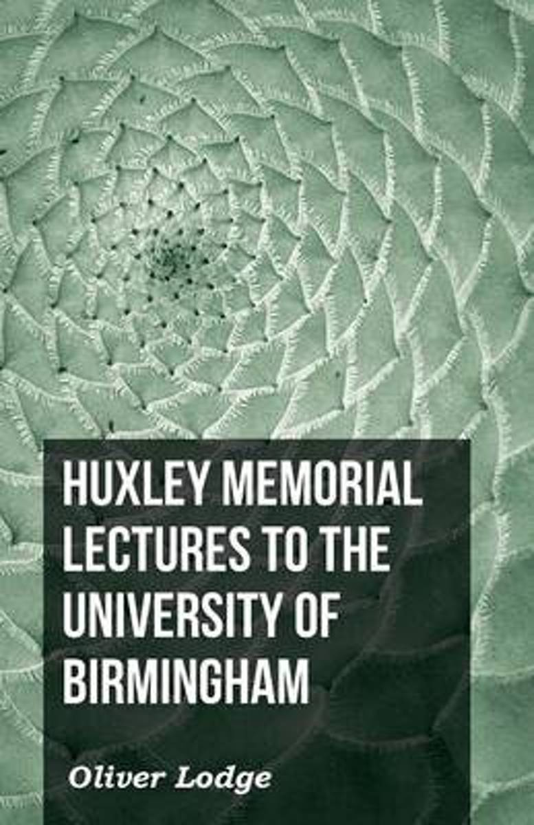 Huxley Memorial Lectures To The University Of Birmingham