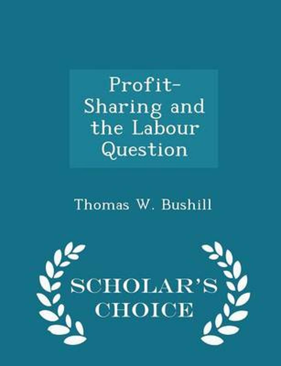 Profit-Sharing and the Labour Question - Scholar's Choice Edition