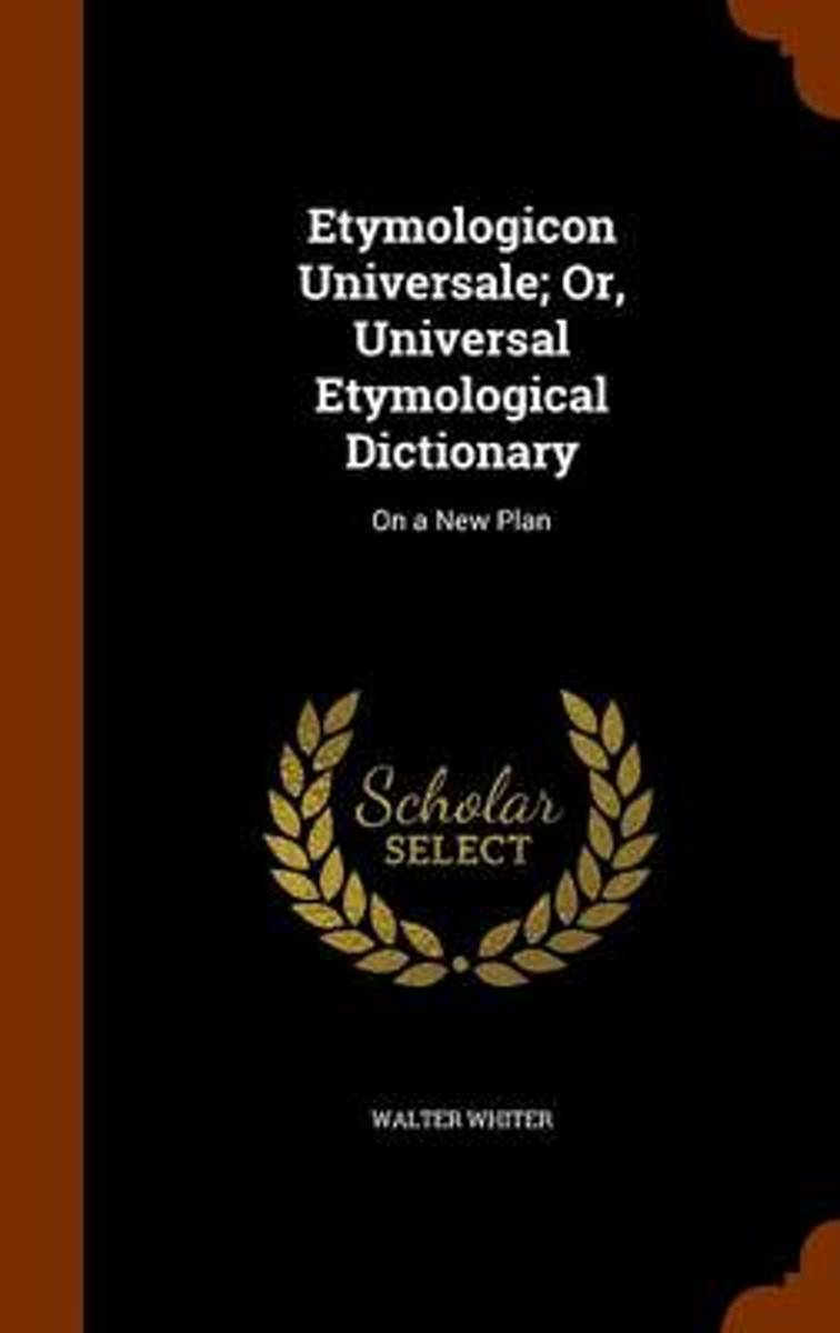 Etymologicon Universale, or Universal Etymological Dictionary on a New Plan