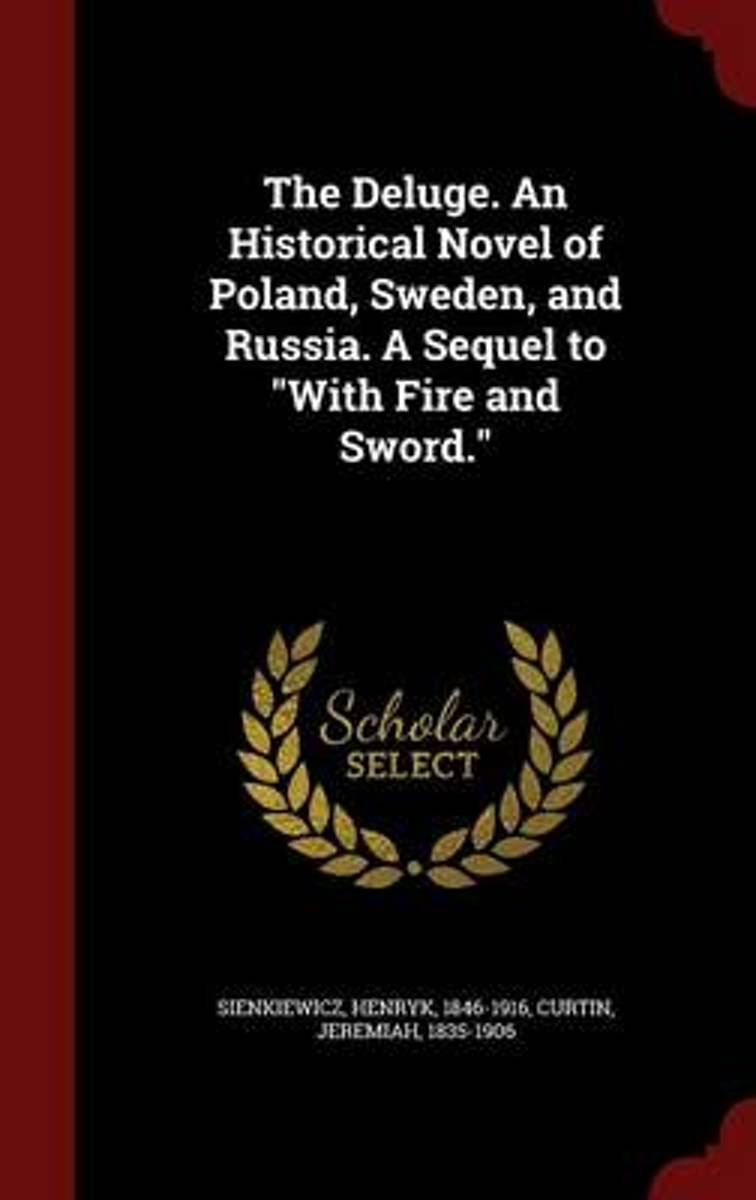 The Deluge. an Historical Novel of Poland, Sweden, and Russia. a Sequel to with Fire and Sword.