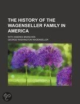 The History Of The Wagenseller Family In America; With Kindred Branches
