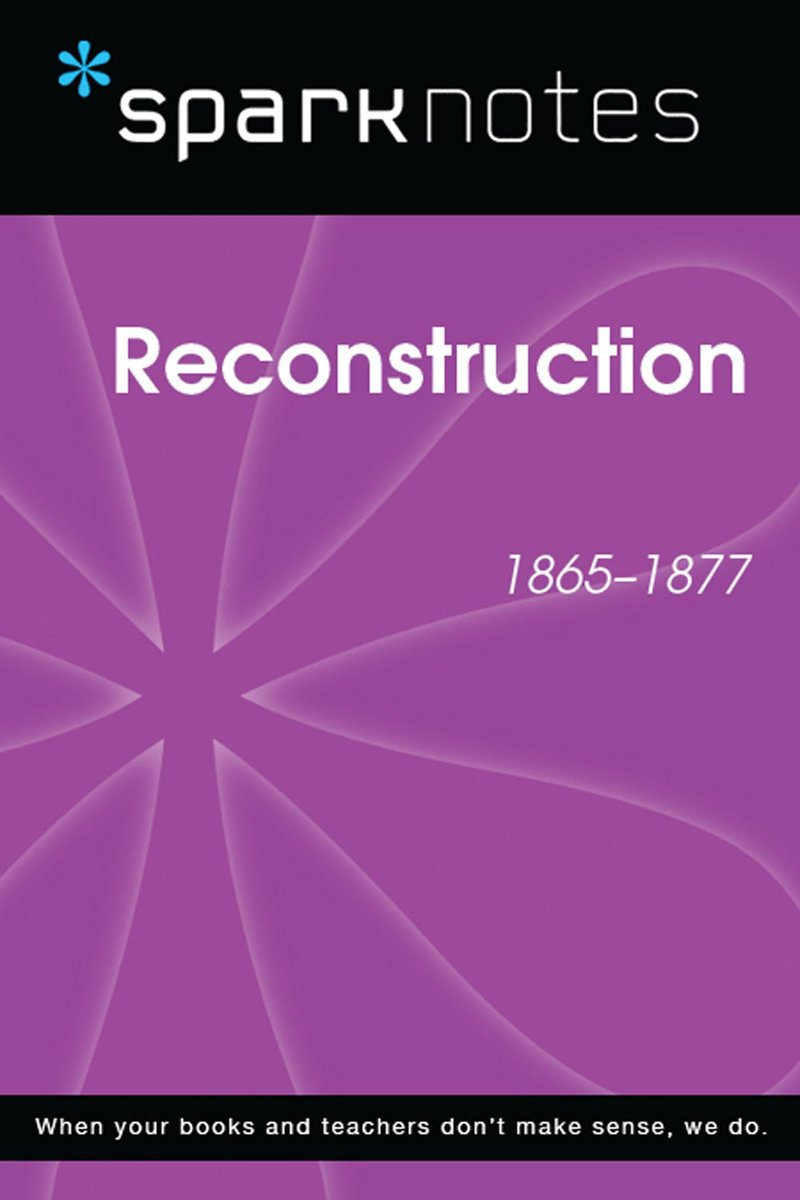 Reconstruction (1865-1877) (SparkNotes History Note)