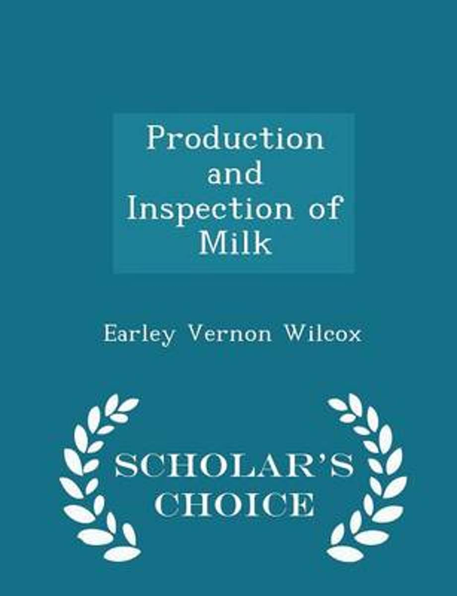 Production and Inspection of Milk - Scholar's Choice Edition