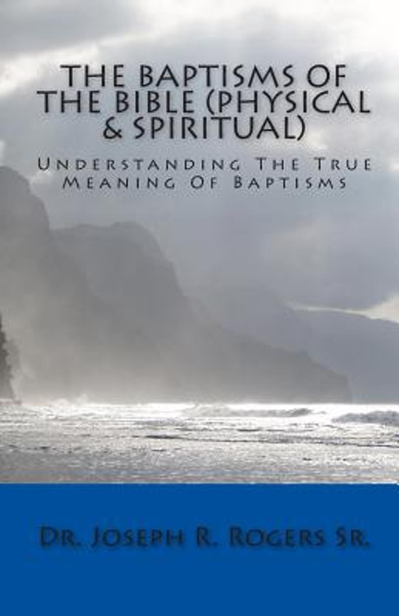 The Baptisms of the Bible (Physical & Spiritual)