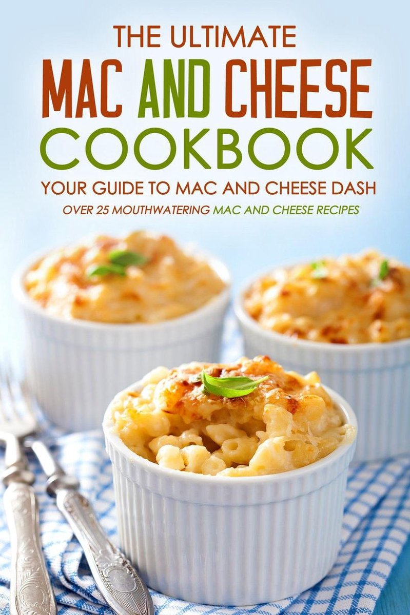 The Ultimate Mac and Cheese Cookbook: Your Guide to Mac and Cheese Dash
