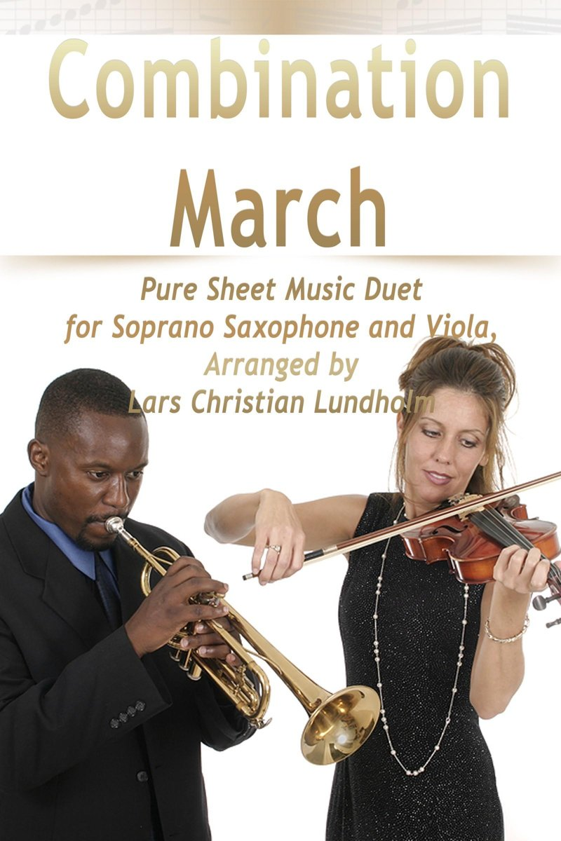 Combination March Pure Sheet Music Duet for Soprano Saxophone and Viola, Arranged by Lars Christian Lundholm
