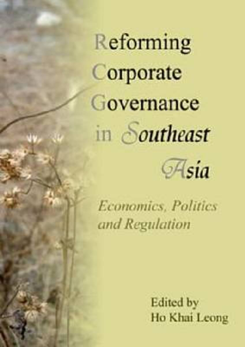 Reforming Corporate Governance in Southeast Asia Economics, Politics and Regulations