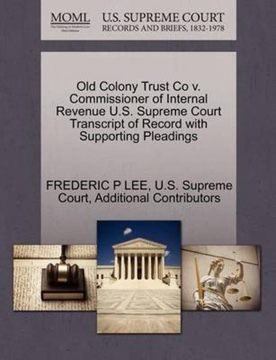Old Colony Trust Co V. Commissioner of Internal Revenue U.S. Supreme Court Transcript of Record with Supporting Pleadings