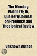 The Morning Watch (Volume 7); Or, Quarterly Journal On Prophecy, And Theological Review