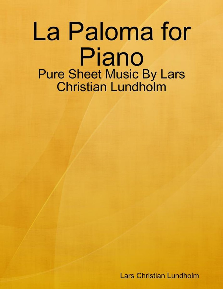 La Paloma for Piano - Pure Sheet Music By Lars Christian Lundholm