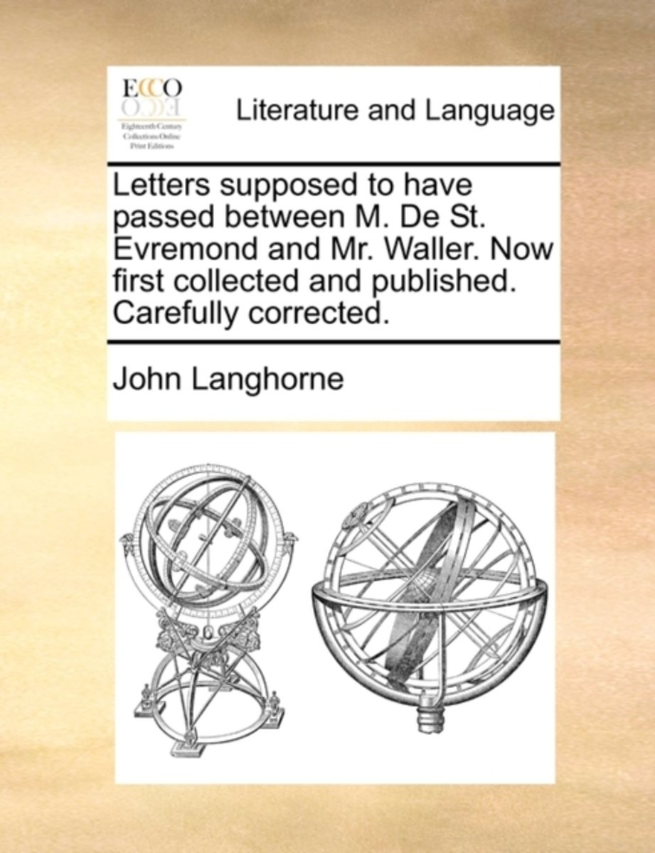 Letters Supposed to Have Passed Between M. de St. Evremond and Mr. Waller. Now First Collected and Published. Carefully Corrected.