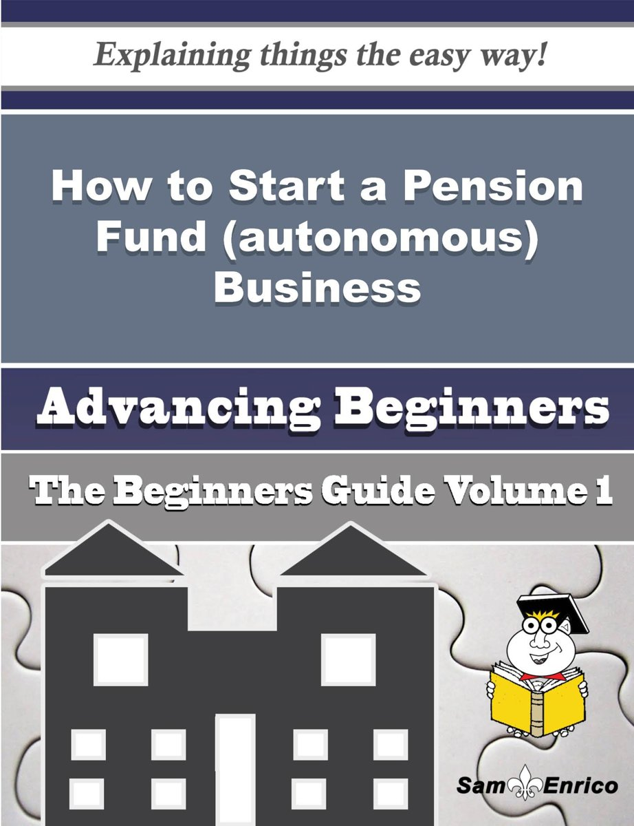How to Start a Pension Fund (autonomous) Business (Beginners Guide)