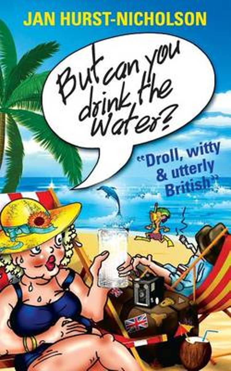 But Can You Drink the Water? (Droll, Witty and Utterly British)