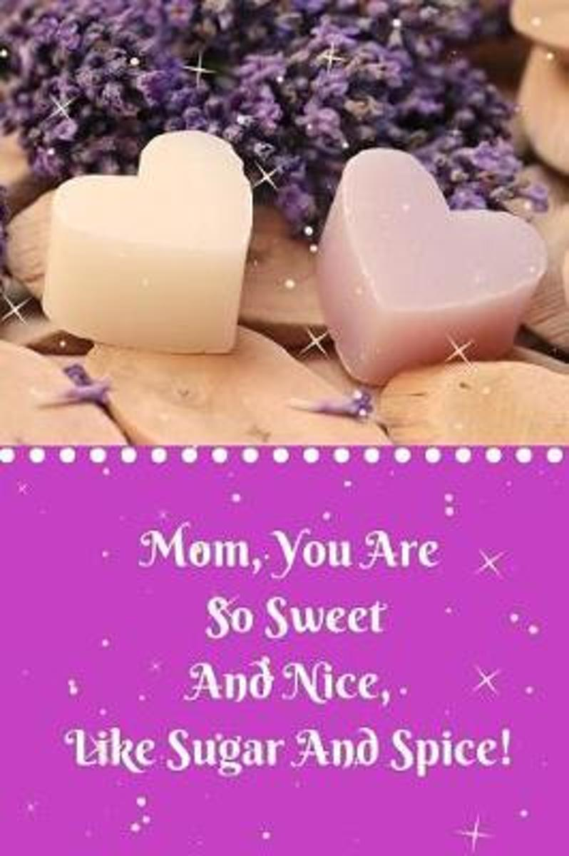 Mom, You Are So Sweet and Nice, Like Sugar and Spice!