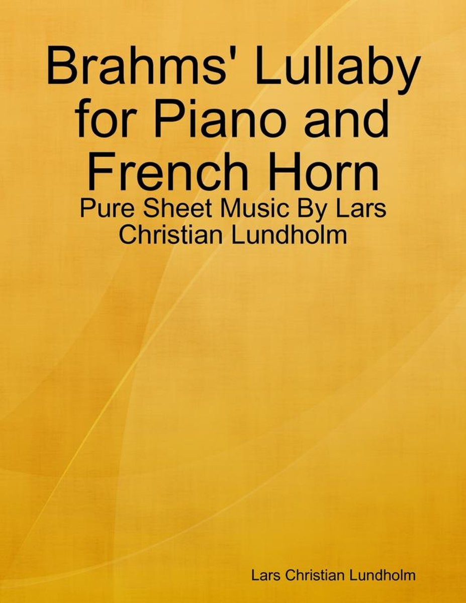 Brahms' Lullaby for Piano and French Horn - Pure Sheet Music By Lars Christian Lundholm