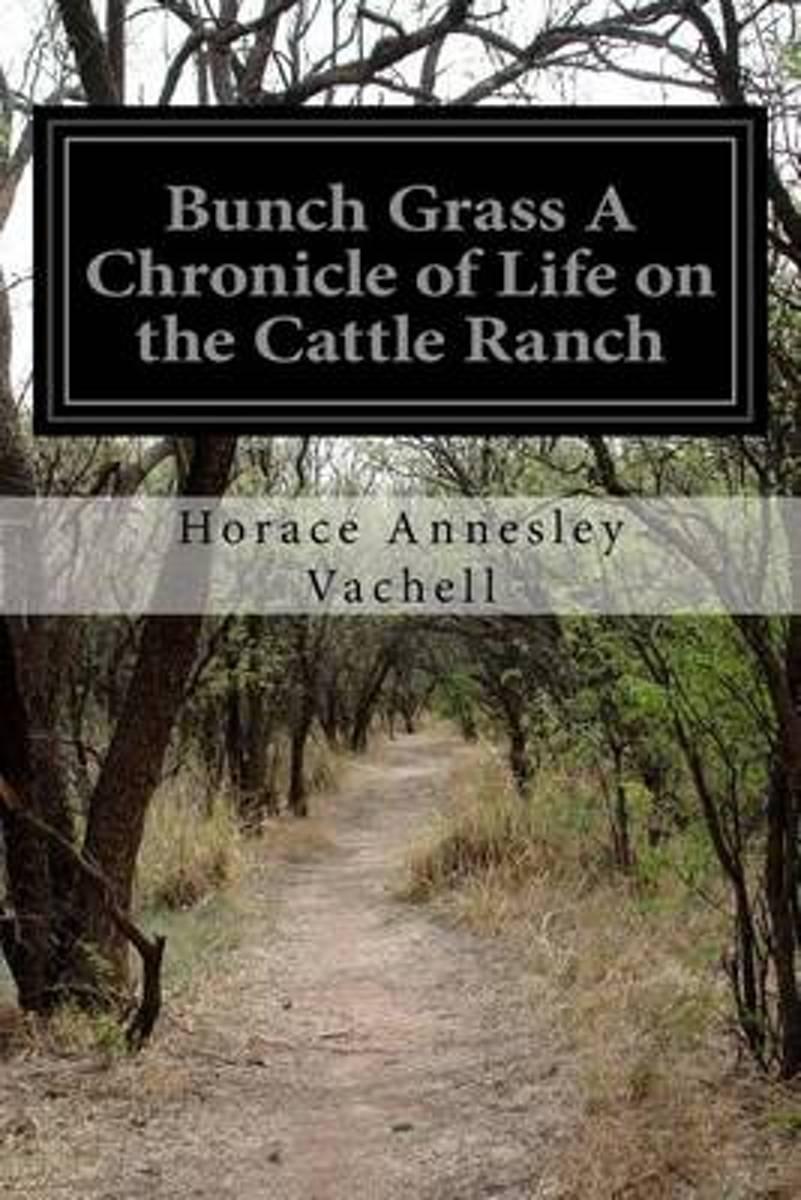 Bunch Grass a Chronicle of Life on the Cattle Ranch