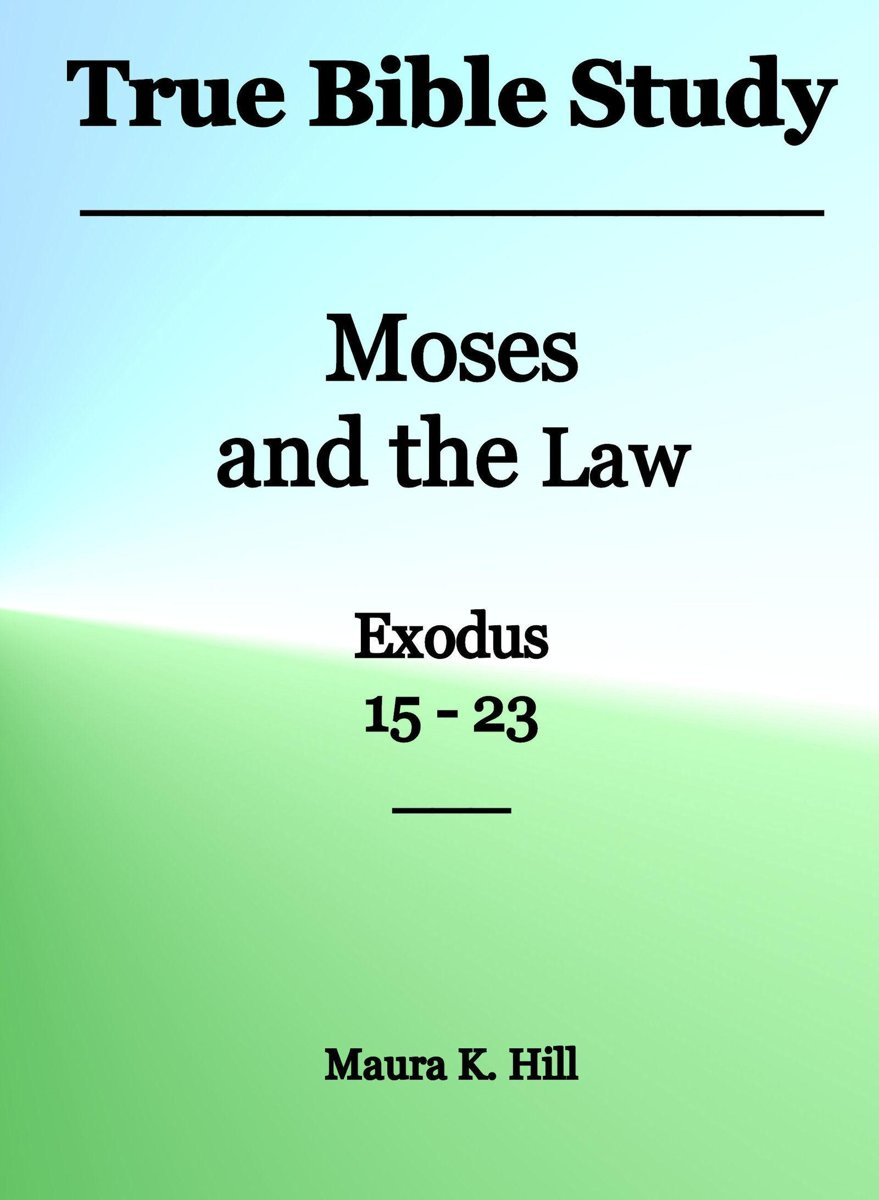 True Bible Study: Moses and the Law Exodus 15-23