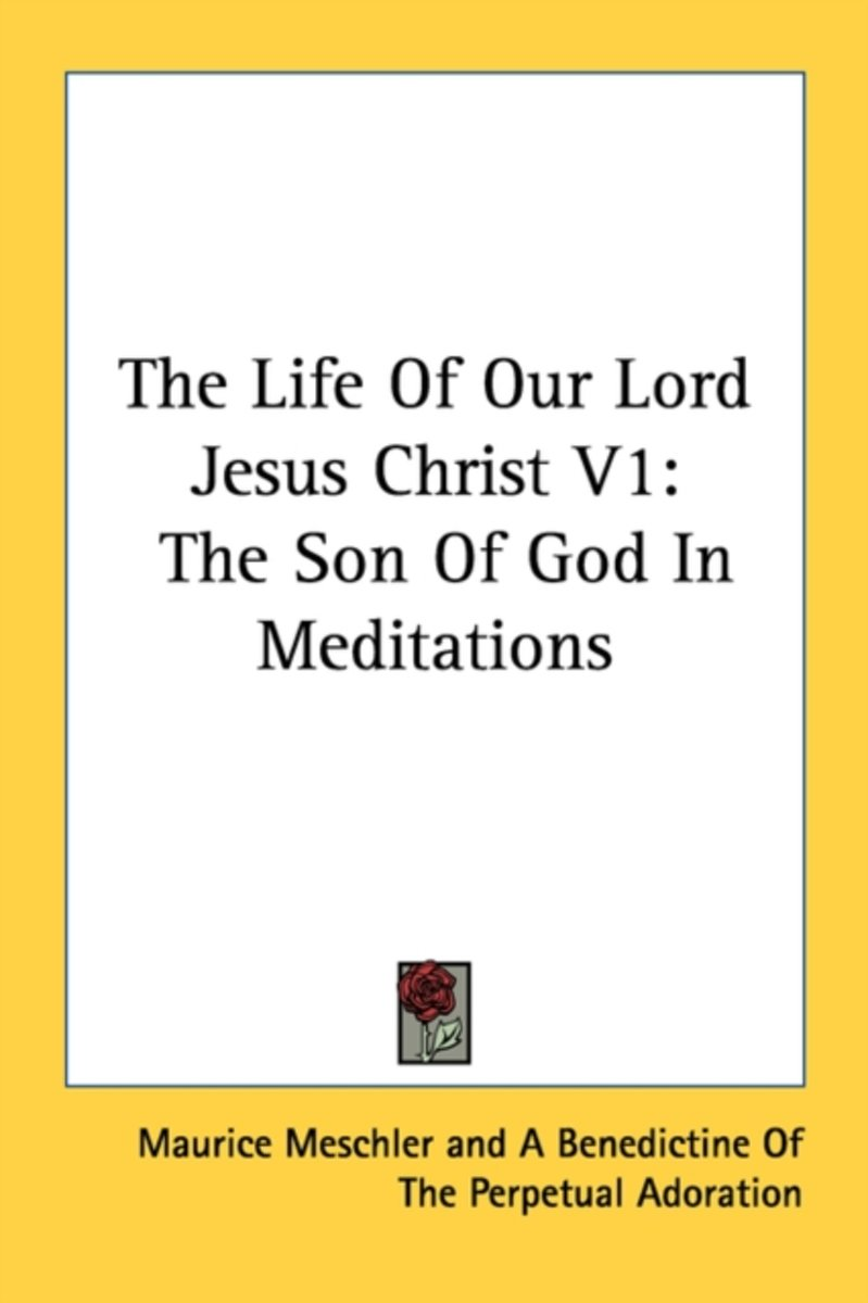 The Life of Our Lord Jesus Christ V1