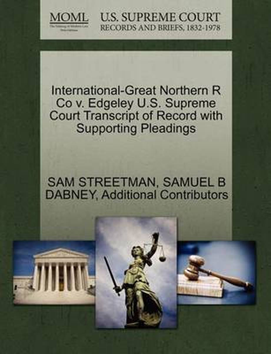 International-Great Northern R Co V. Edgeley U.S. Supreme Court Transcript of Record with Supporting Pleadings