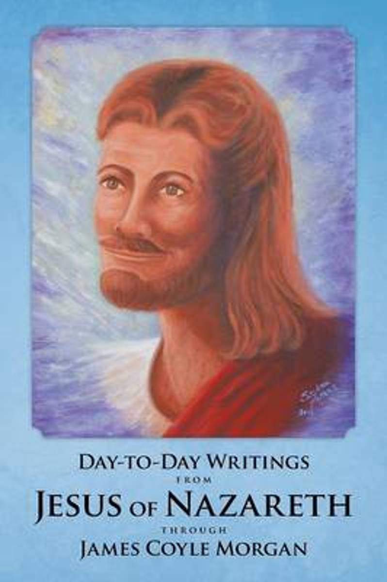 Day-To-Day Writings from Jesus of Nazareth Through James Coyle Morgan