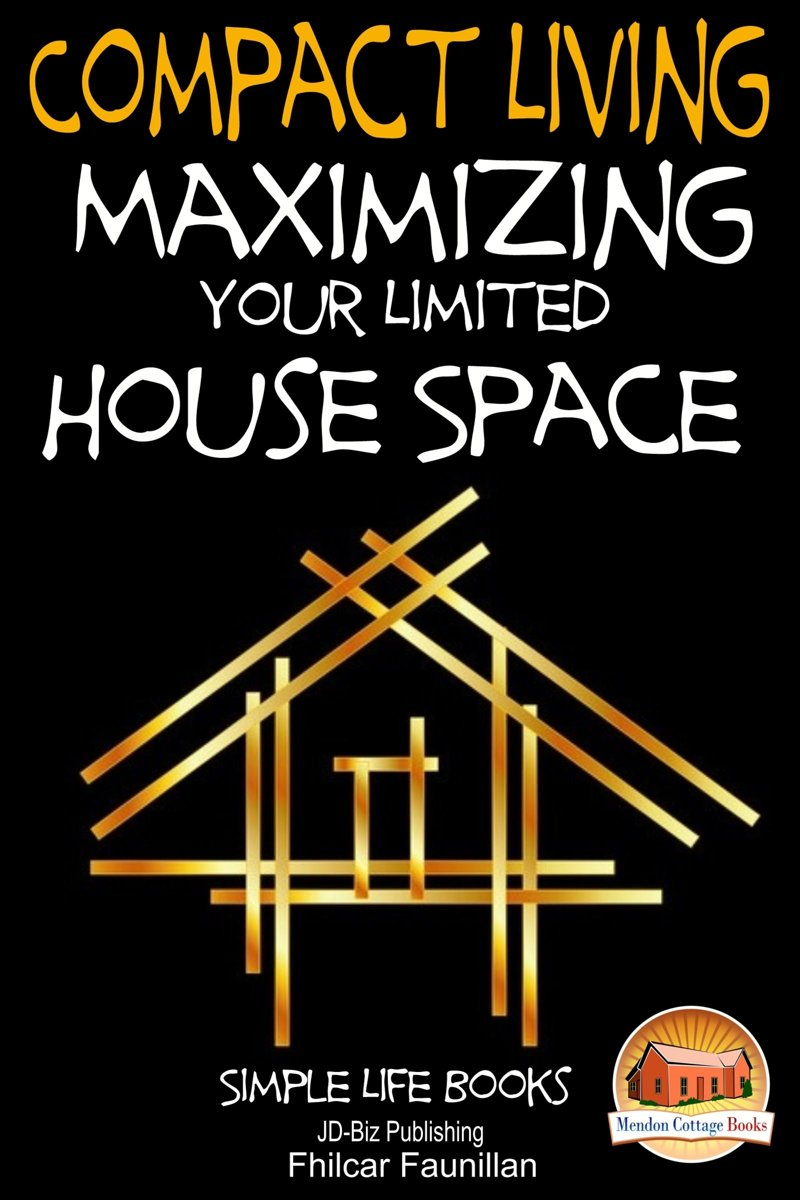 Compact Living: Maximizing Your Limited House Space