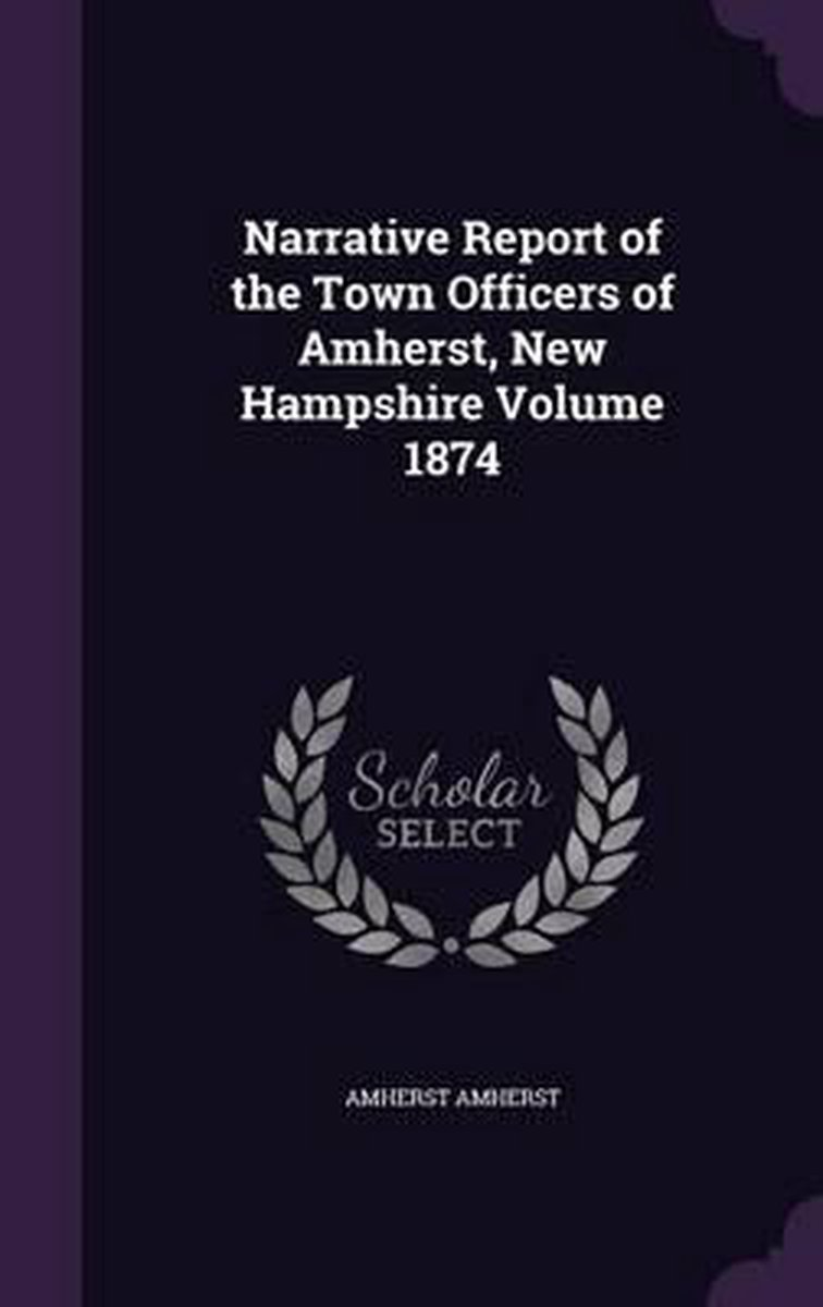Narrative Report of the Town Officers of Amherst, New Hampshire Volume 1874