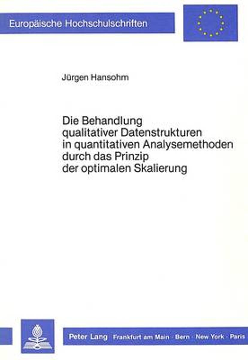 Die Behandlung Qualitativer Datenstrukturen in Quantitativen Analysemethoden Durch Das Prinzip Der Optimalen Skalierung