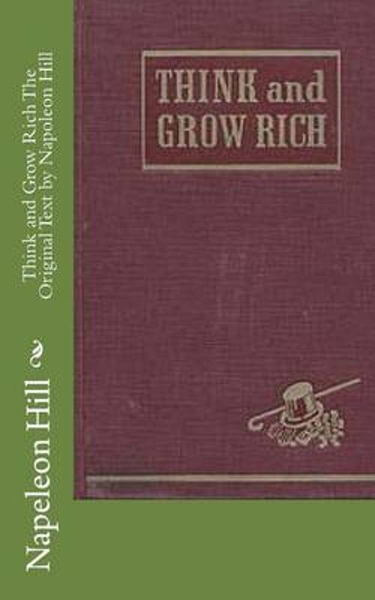 Think and Grow Rich the Original Text by Napoleon Hill