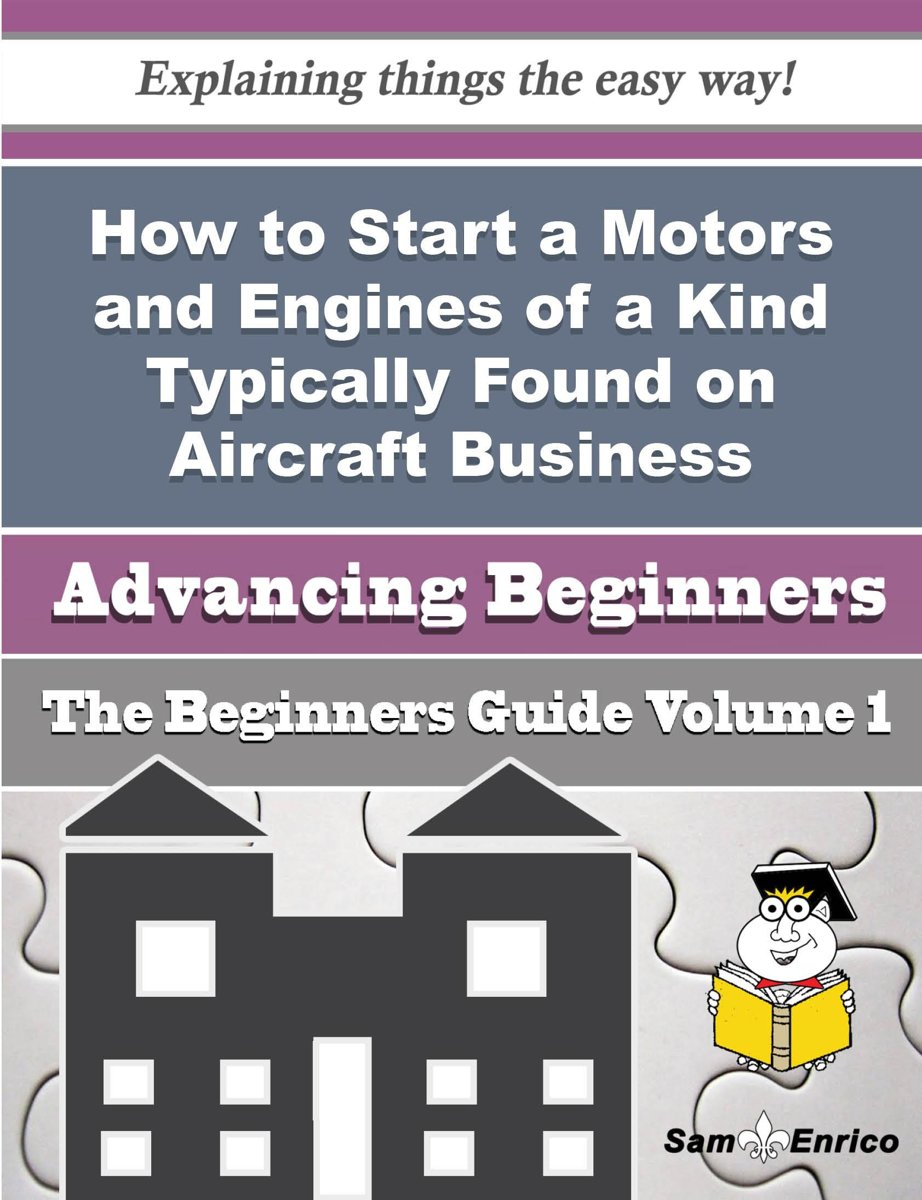 How to Start a Motors and Engines of a Kind Typically Found on Aircraft Business (Beginners Guide)
