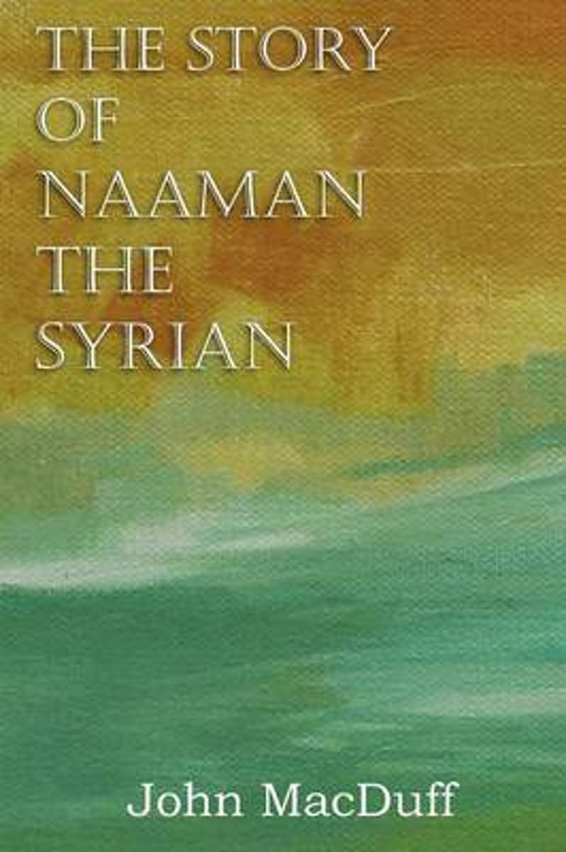 The Story of Naaman the Syrian, an Old Testament Chapter in Providence and Grace
