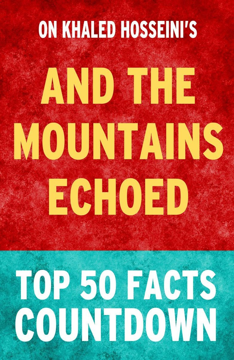 And the Mountains Echoed: Top 50 Facts Countdown