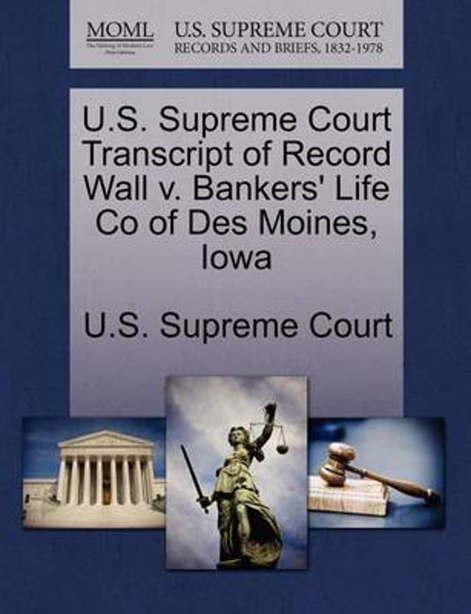 U.S. Supreme Court Transcript of Record Wall V. Bankers' Life Co of Des Moines, Iowa