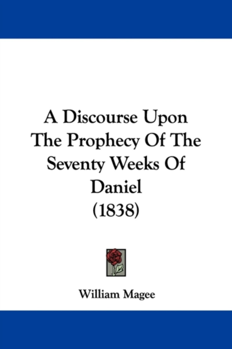 A Discourse Upon The Prophecy Of The Seventy Weeks Of Daniel (1838)