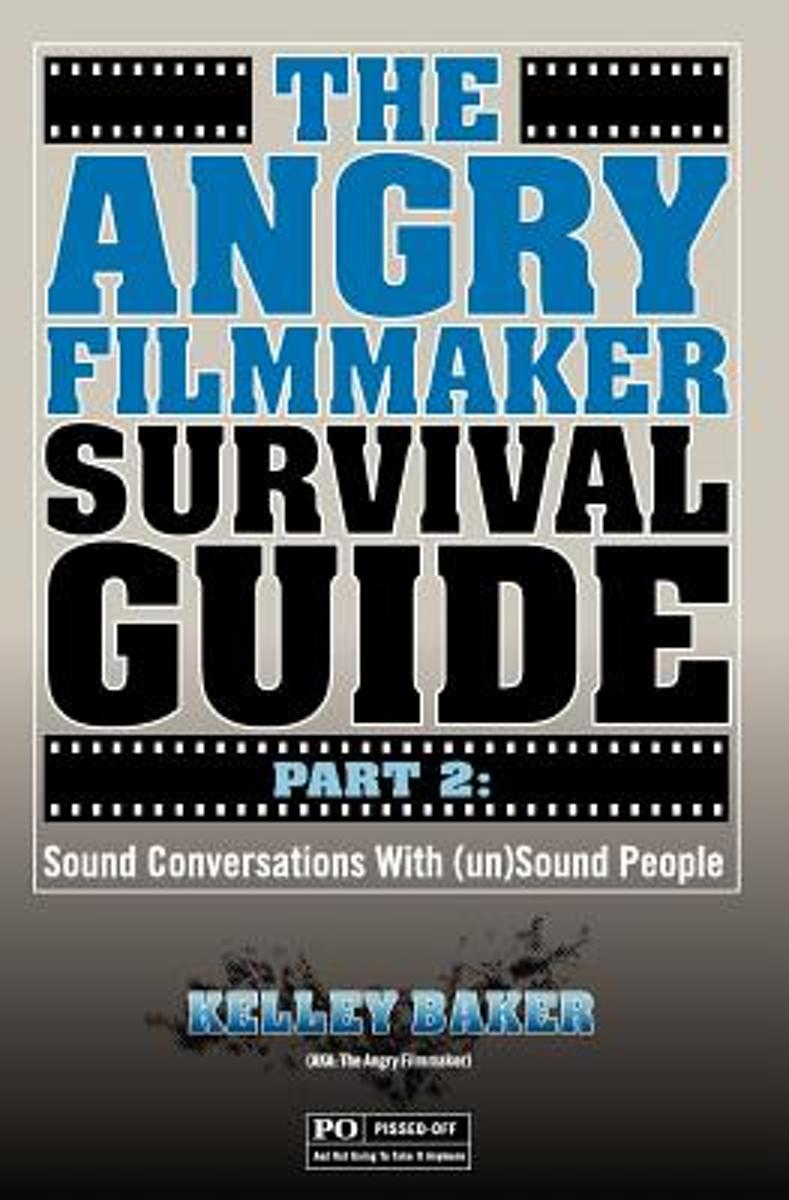 The Angry Filmmaker Survival Guide Part 2