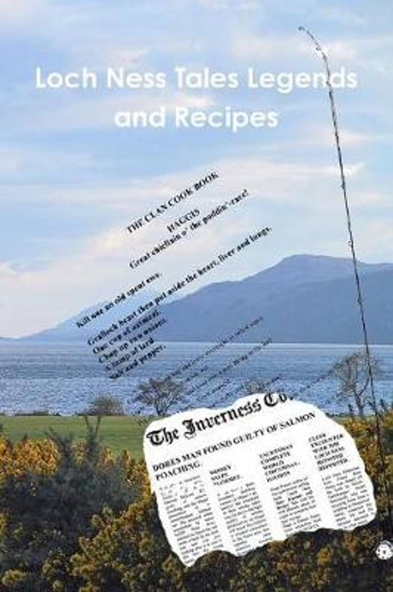 Loch Ness Tales Legends and Recipes