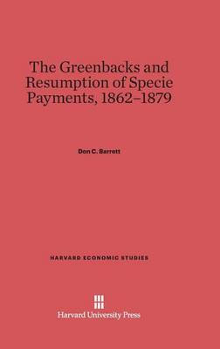 The Greenbacks and Resumption of Specie Payments, 1862-1879
