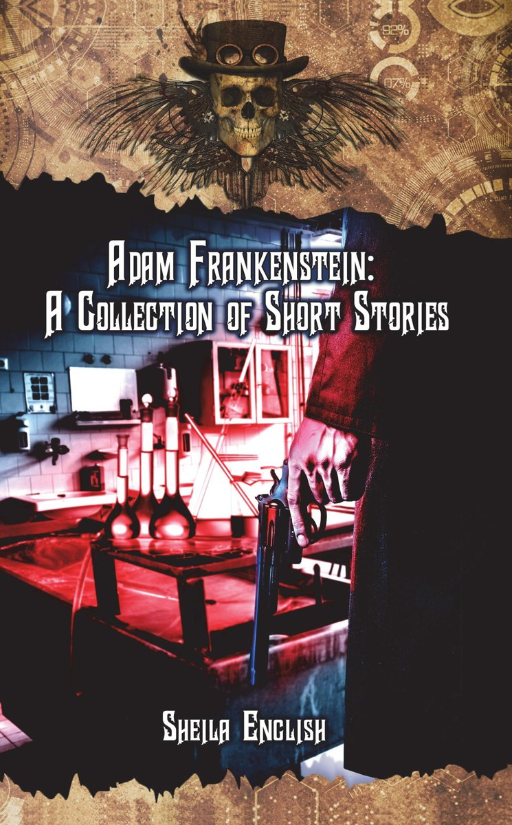 Adam Frankenstein: A Collection of Short Stories