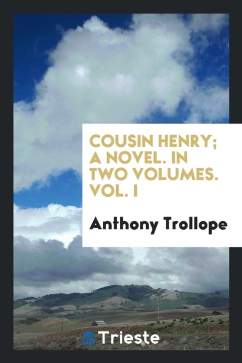 Cousin Henry; A Novel. in Two Volumes. Vol. I
