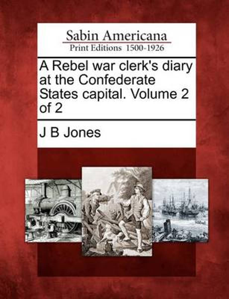 A Rebel War Clerk's Diary at the Confederate States Capital. Volume 2 of 2