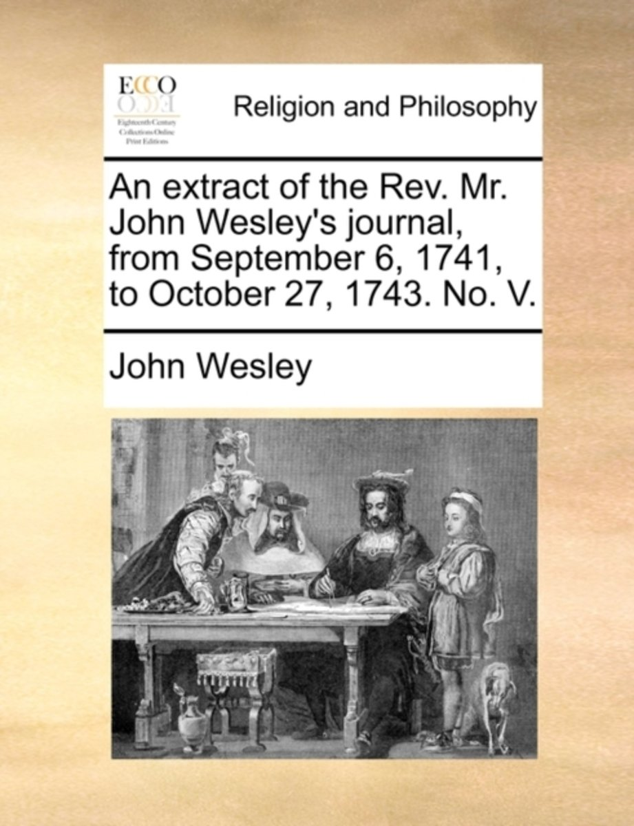 An Extract of the Rev. Mr. John Wesley's Journal, from September 6, 1741, to October 27, 1743. No. V
