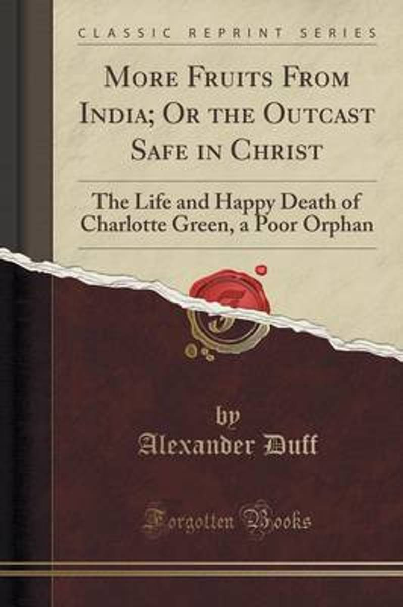 More Fruits from India; Or the Outcast Safe in Christ