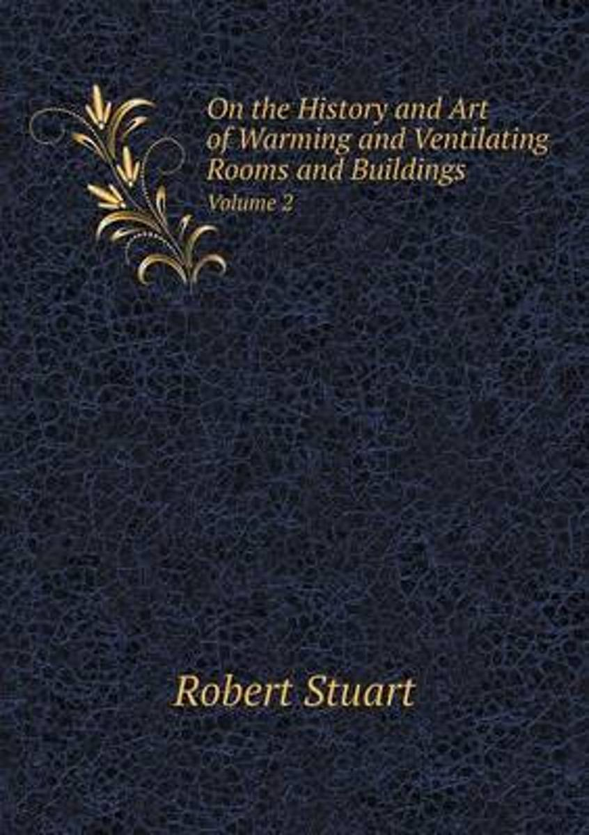 On the History and Art of Warming and Ventilating Rooms and Buildings Volume 2