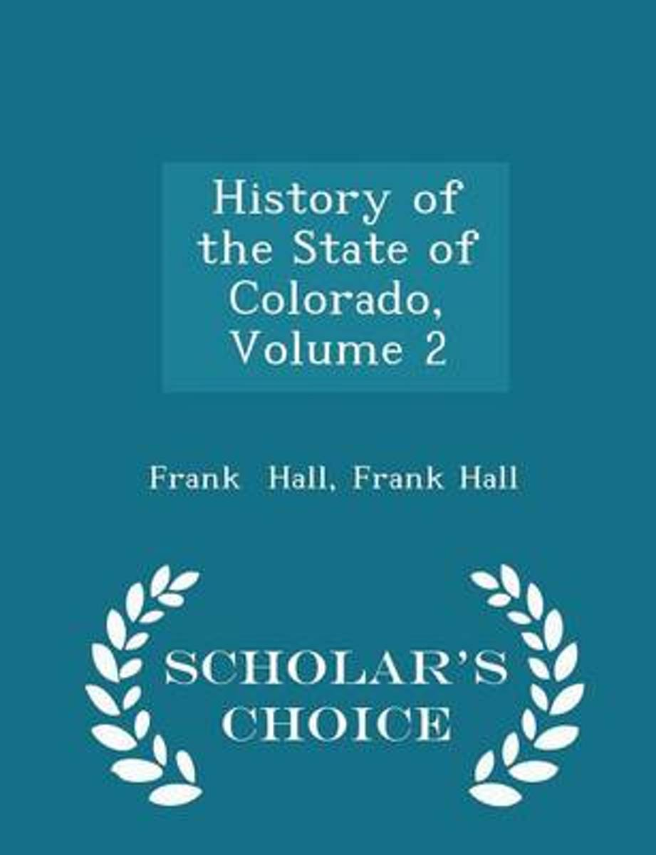 History of the State of Colorado, Volume 2 - Scholar's Choice Edition