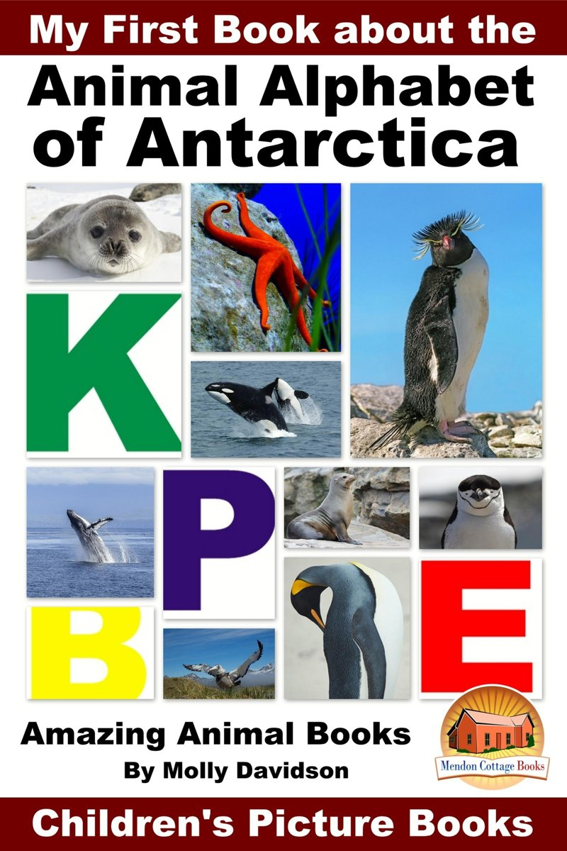 My First Book about the Animal Alphabet of Antarctica: Amazing Animal Books - Children's Picture Books