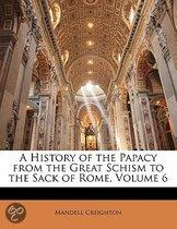 A History of the Papacy from the Great Schism to the Sack of Rome, Volume 6