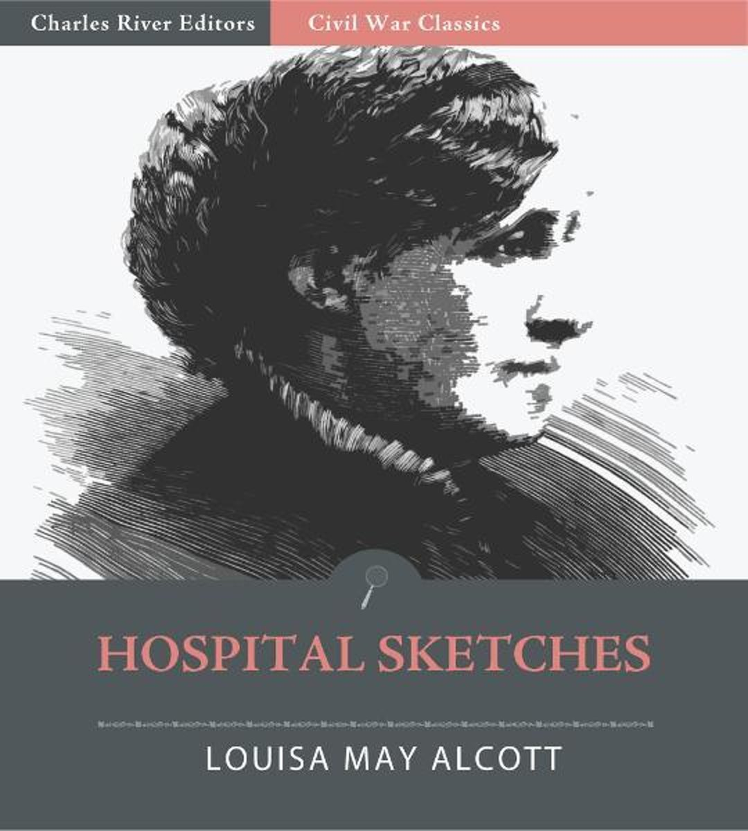 Hospital Sketches: An Army Nurses True Account of her Experiences during the Civil War